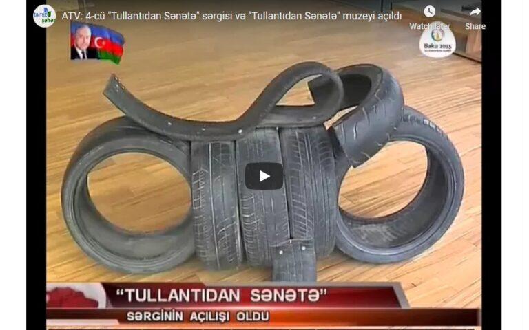 """""""Tullantıdan Sənətə"""" Muzeyi açıldı"""